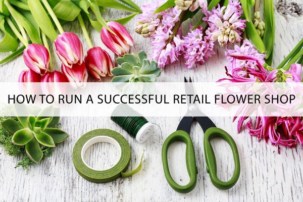 How To Run A Successful Retail Flower Shop (floranext.com)
